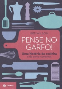 Baixar Pense no garfo!: Uma história da cozinha e de como comemos pdf, epub, eBook