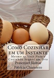 Baixar Como Cozinhar em um Instante Mesmo se Você Nunca Cozinhou Sequer um Ovo pdf, epub, eBook