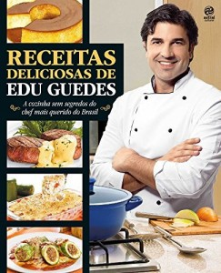 Baixar Receitas Deliciosas de Edu Guedes: A cozinha sem segredos do Chef mais querido do Brasil pdf, epub, ebook