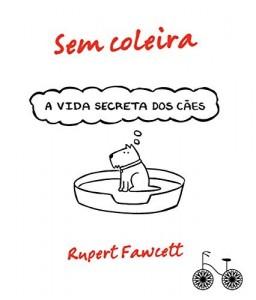 Baixar Sem coleira: A vida secreta dos cães pdf, epub, eBook