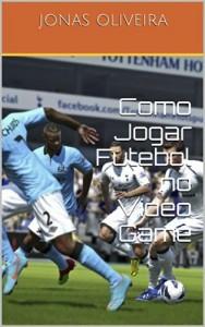 Baixar Como Jogar Futebol no Video Game pdf, epub, eBook