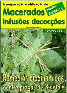 Baixar Macerados, infusões, decocções: Remédios biodinâmicos contra pragas de vegetais (Cultivar uma horta Livro 18305) pdf, epub, eBook