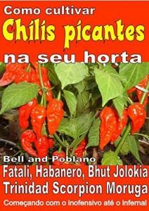 Baixar Como cultivar chilis picantes na seu horta: Bell, Poblano, Fatali, Habanero, Bhut Jolokia, Trinidad Scorpion Moruga. De inofensivo para o inferno pdf, epub, ebook