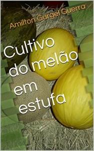 Baixar Cultivo do Melão em Estufa pdf, epub, eBook