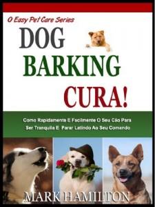 Baixar DOG BARKING CURA: Como Rapidamente E Facilmente O Seu Cão A Ser Calma E Parar Latindo No Seu Comando! (A Easy Pet Care Series Livro 2) pdf, epub, eBook