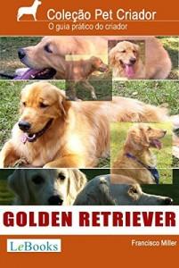 Baixar Golden retriever: Guia prático ilustrado (Coleção Pet Criador) pdf, epub, eBook