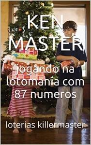 Baixar jogando na lotomania com 87 numeros: loterias killermaster (o segredo da lotomania Livro 3) pdf, epub, eBook