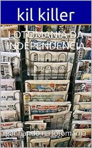 Baixar lotomania da independencia: ganhando na lotomania (lotomania premiada 2) pdf, epub, eBook