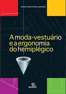 Baixar A Moda-Vestuário e a Ergonomia do Hermiplegico pdf, epub, eBook