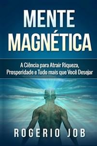 Baixar Mente Magnética: A Ciência para Atrair Riqueza, Prosperidade e Tudo Mais que Você Desejar pdf, epub, eBook