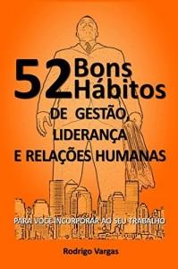 Baixar 52 Bons Hábitos de Gestão, Liderança e Relações Humanas pdf, epub, eBook