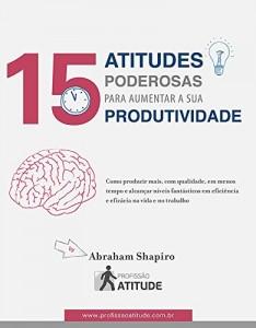 Baixar 15 Atitudes Poderosas para Aumentar a sua Produtividade pdf, epub, eBook