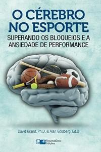 Baixar O Cérebro no Esporte: Superando os Bloqueios e a Ansiedade de Performance pdf, epub, eBook