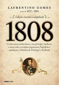 Baixar 1808: Como uma rainha louca, um príncipe medroso e uma corte corrupta enganaram Napoleão e mudaram a História de Portugal e do Brasil pdf, epub, eBook