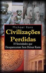 Baixar Civilizações Perdidas: 10 Sociedades que Desapareceram Sem Deixar Rasto pdf, epub, eBook