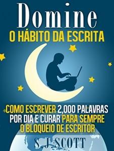 Baixar Domine o Hábito da Escrita: Como Escrever 2,000 Palavras por Dia e Curar Para Sempre o Bloqueio de Escritor pdf, epub, ebook