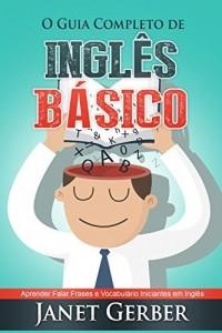 Baixar Inglês: O Guia Completo de Inglês Basico: Aprender Falar Frases e Vocabulario Iniciantes em Inglês pdf, epub, ebook