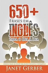 Baixar 650+ Frases em Inglês para o Dia a Dia: Aprenda Frases em Inglês para Alunos Iniciantes e Intermédios pdf, epub, ebook