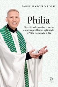 Baixar Philia: Derrote a depressão, a ansiedade, o medo e outros problemas aplicando o Philia em todas as áreas de sua vida pdf, epub, ebook