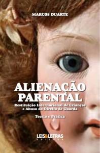 Baixar ALIENAÇÃO PARENTAL – RESTITUIÇÃO INTERNACIONAL DE CRIANÇAS E ABUSO DO DIREITO DE GUARDA – TEORIA E PRÁTICA pdf, epub, ebook