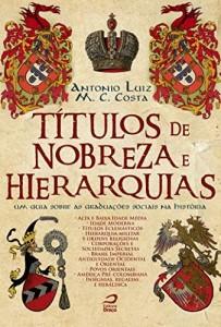 Baixar Títulos de Nobreza e Hierarquias: um guia sobre as graduações sociais na história pdf, epub, eBook
