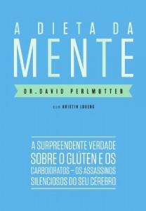 Baixar A dieta da mente – A surpreendente verdade sobre o glúten e os carboidratos – os assassinos silenciosos do seu cérebro pdf, epub, eBook