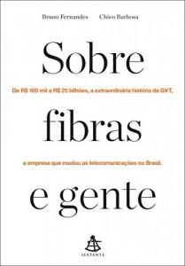 Baixar Sobre fibras e gente: De R$ 100 mil a R$ 25 bilhões, a extraordinária história da GVT, a empresa que mudou as telecomunicações no Brasil pdf, epub, eBook