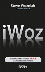 Baixar iWoz: A verdadeira história da Apple segundo seu cofundador pdf, epub, eBook