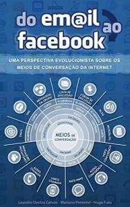 Baixar Do email ao Facebook: uma perspectiva evolucionista sobre os meios de conversação da internet pdf, epub, eBook