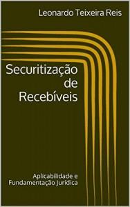 Baixar Securitização de Recebíveis: Aplicabilidade e Fundamentação Jurídica pdf, epub, eBook