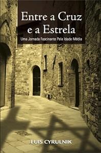 Baixar Entre a Cruz e a Estrela: A Fascinante História de Um Judeu na Inquisição pdf, epub, ebook