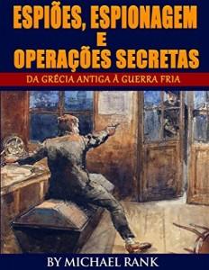 Baixar Espiões, Espionagem e Operações Secretas  – Da Grécia Antiga à Guerra Fria pdf, epub, eBook