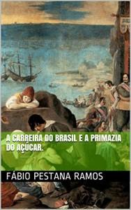 Baixar A Carreira do Brasil e a  primazia do açúcar. (O apogeu e declínio do ciclo das especiarias: 1500-1700. Livro 3) pdf, epub, eBook