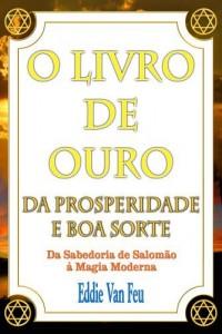 Baixar O Livro de Ouro da Prosperidade e da Boa Sorte: Da Sabedoria de Salomão à Magia Moderna pdf, epub, eBook