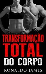 Baixar Transformação Total do Corpo: Um método científico de exercícios, dieta e estilo de vida pdf, epub, eBook