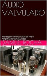 Baixar ÁUDIO VALVULADO: Montagem e Restauração de Pré e Amplificadores Valvulados pdf, epub, eBook