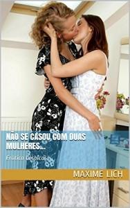 Baixar Não se casou com duas mulheres…: Mulheres Lésbicas y Erótica …… pdf, epub, eBook