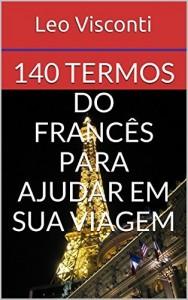 Baixar 140 Termos do Francês para Ajudar em Sua Viagem (e-Decoreba Livro 5) pdf, epub, eBook
