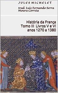 Baixar História da França – Tomo III – Livros V e VI (anos 1270 a 1380) pdf, epub, ebook