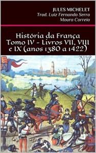 Baixar História da França – Tomo IV – Livros VII, VIII e IX (anos 1380 a 1422) pdf, epub, ebook