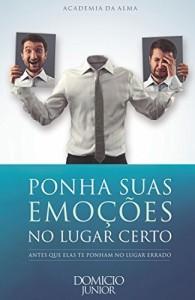 Baixar Ponha suas emoções no lugar certo: Antes que elas te ponham no lugar certo (Academia da Alma Livro 6) pdf, epub, ebook