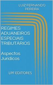 Baixar REGIMES ADUANEIROS ESPECIAIS TRIBUTÁRIOS  Aspectos Jurídicos pdf, epub, eBook