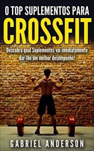 Baixar O Top Suplementos para CrossFit: Descubra qual Suplementos vai imediatamente dar-lhe um melhor desempenho! (CrossFit Training – Crossfit Diet – perda de … … WODs – CrossFit Paleo – Beat Records!) pdf, epub, ebook