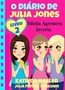 Baixar O Diário de Julia Jones 2 – Minha Agressora Secreta pdf, epub, eBook