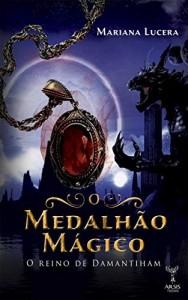 Baixar O Medalhão Mágico: O Reino de Damantiham pdf, epub, eBook