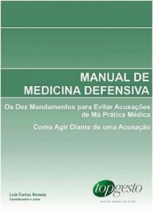 Baixar Manual de Medicina Defensiva: Os Dez Mandamentos para Evitar Acusações de Má Prática Médica; Como Agir Diante de uma Acusação pdf, epub, ebook