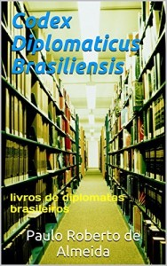 Baixar Codex Diplomaticus Brasiliensis: livros de diplomatas brasileiros pdf, epub, ebook