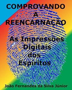 Baixar COMPROVANDO A REENCARNAÇÃO: As Impressões Digitais dos Espíritos pdf, epub, eBook