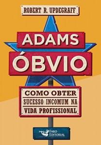 Baixar Adams Óbvio: Como obter sucesso incomum na vida profissional pdf, epub, eBook