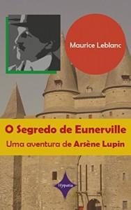 Baixar O segredo de Eunerville: Uma aventura de Arsène Lupin pdf, epub, eBook